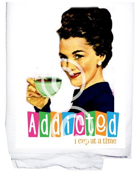 Addicted 1 cup at a time tea towel